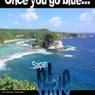 """Once you go blue..."" Saipan Blue design by saipan"