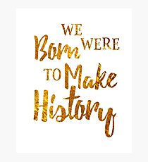 Born To Make History (Gold) Photographic Print