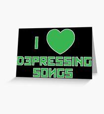 I Love Depressing Songs Greeting Card
