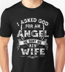 I asked god for an angel he sent me my wife t-shirts T-Shirt