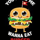 You Make Me Wanna Eat Burger by bykai