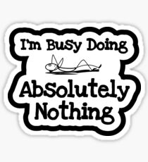 I Am Busy Doing Absolutely Nothing Sticker