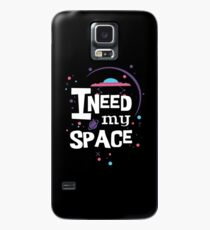 I Need My Space Case/Skin for Samsung Galaxy