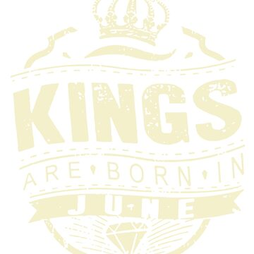 Kings are born in June t-shirts by cynthigordon