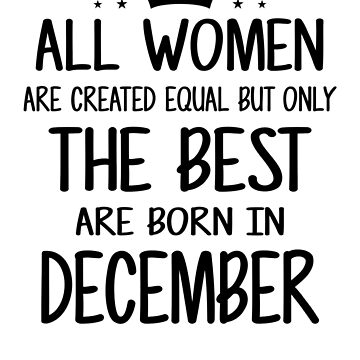 All Women Are Created Equal But Only The Best Are Born In December by nhidesign99