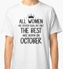 All Women Are Created Equal But Only The Best Are Born In October Classic T-Shirt