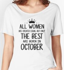 All Women Are Created Equal But Only The Best Are Born In October Women's Relaxed Fit T-Shirt