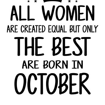 All Women Are Created Equal But Only The Best Are Born In October by nhidesign99