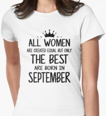 All Women Are Created Equal But Only The Best Are Born In September T-Shirt