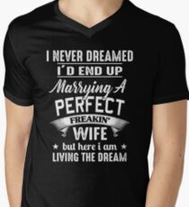 I Never Dreamed I'd End Up Marrying A Perfect Freakin' Wife Men's V-Neck T-Shirt