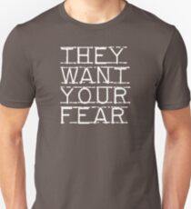 They Want Your Fear Unisex T-Shirt