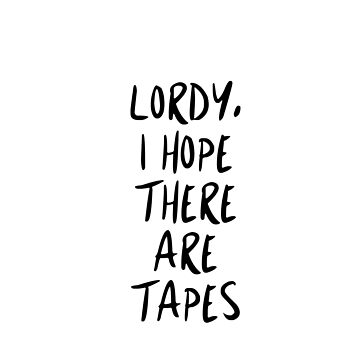 Lordy, I Hope There Are Tapes by NicoleLiane