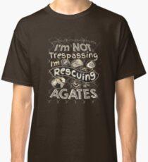 I'm Not Trespassing I'm Rescuing Agates T-Shirt Classic T-Shirt