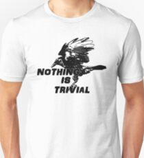 Nothing Is Trivial Unisex T-Shirt