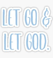 let go and let god ~ light blue Sticker