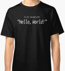 It All Started With Hello World - Software Development humor / humour Classic T-Shirt