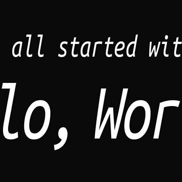 It All Started With Hello World - Software Development humor / humour by ManoliMerch