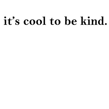 it's cool to be kind. by EvieBrowne