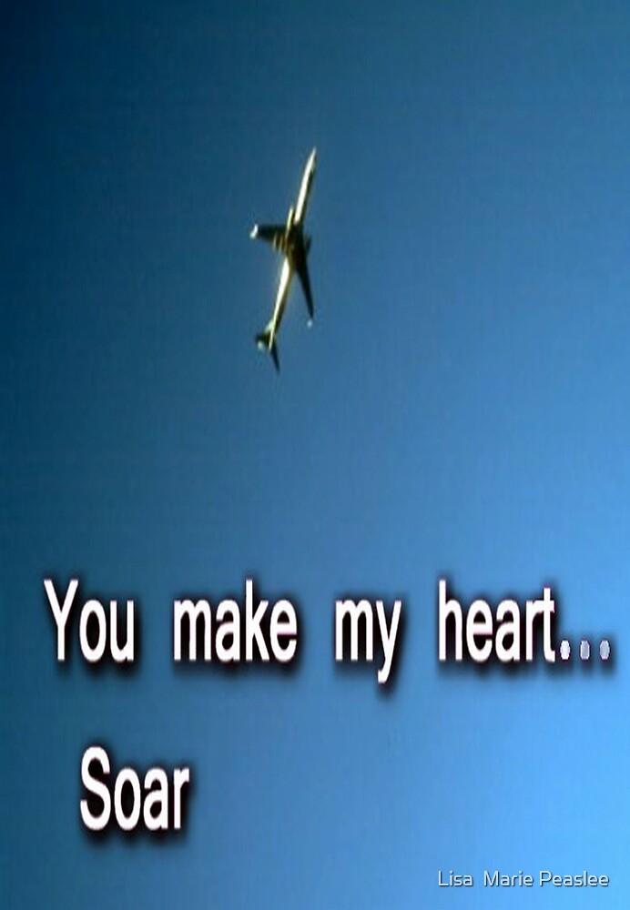 You make my heart soar by Lisa  Marie Peaslee