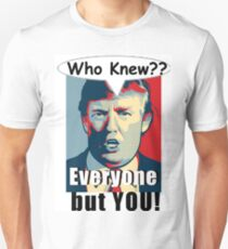 Who Knew?? Everyone but you! T-Shirt