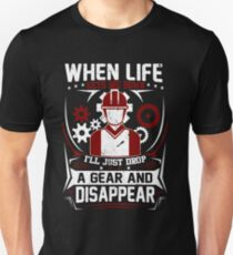 WHEN LIFE GETS ME DOWN I'LL JUST DROP A GEAR AND DISAPPEAR T-Shirt