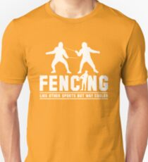 Fencing Like Other Sports But Way Cooler Unisex T-Shirt
