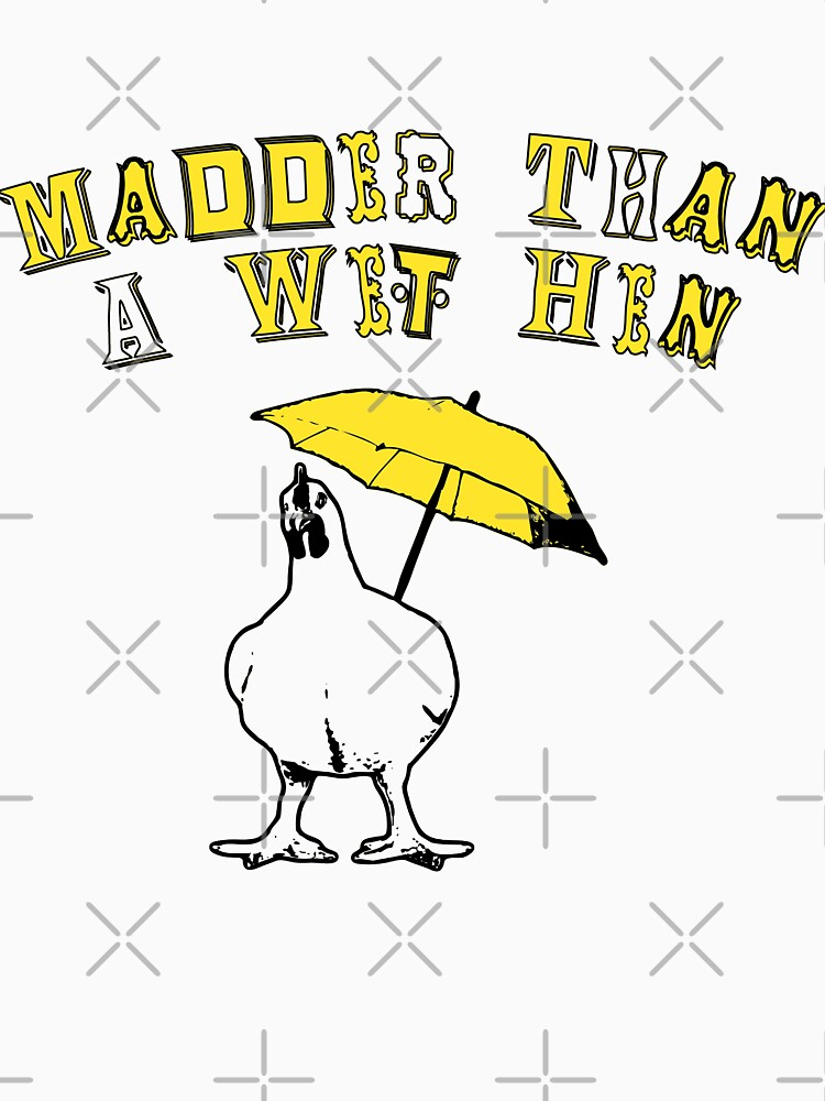 Southern Sayings - Madder Than A Wet Hen by LittleMissTyne