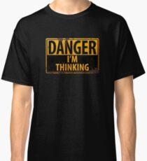 DANGER, I'm Thinking - Caution Warning Sign - Geek - Nerd - Brainy Classic T-Shirt