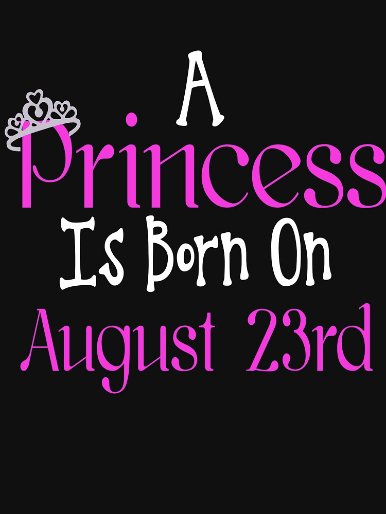 A Princess Is Born On August 23rd Funny Birthday  by matt76c
