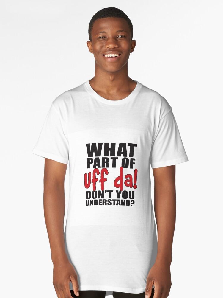 What part of UFF DA don't you understand? Long T-Shirt Front