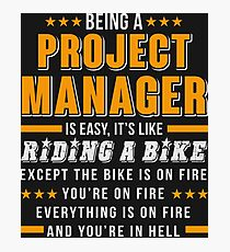 Being A Project Manager T Shirt Photographic Print