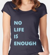 No Life is Enough Women's Fitted Scoop T-Shirt
