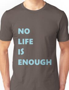 No Life is Enough Unisex T-Shirt