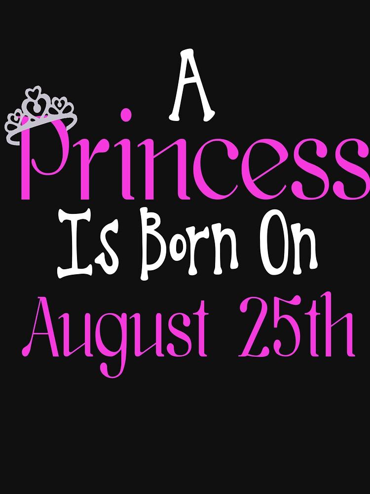 A Princess Is Born On August 25th Funny Birthday by matt76c