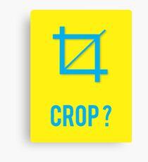 CROP?  Canvas Print