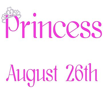 A Princess Is Born On August 26th Funny Birthday  by matt76c
