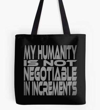 My Humanity is Not Negotiable in Increments Tote Bag