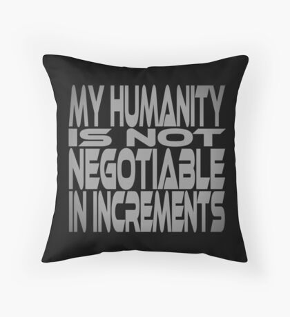 My Humanity is Not Negotiable in Increments Throw Pillow