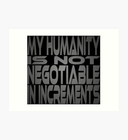 My Humanity is Not Negotiable in Increments Art Print