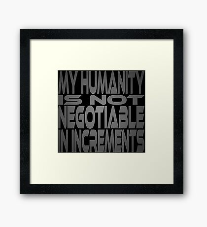 My Humanity is Not Negotiable in Increments Framed Print