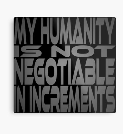 My Humanity is Not Negotiable in Increments Metal Print