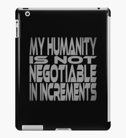 My Humanity is Not Negotiable in Increments iPad Case/Skin