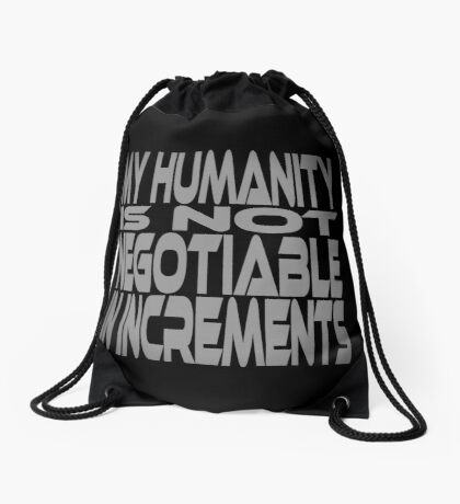 My Humanity is Not Negotiable in Increments Drawstring Bag