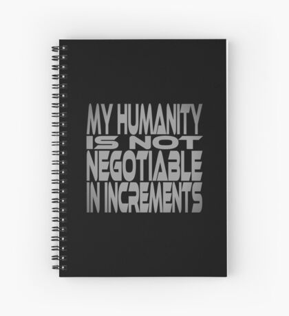 My Humanity is Not Negotiable in Increments Spiral Notebook