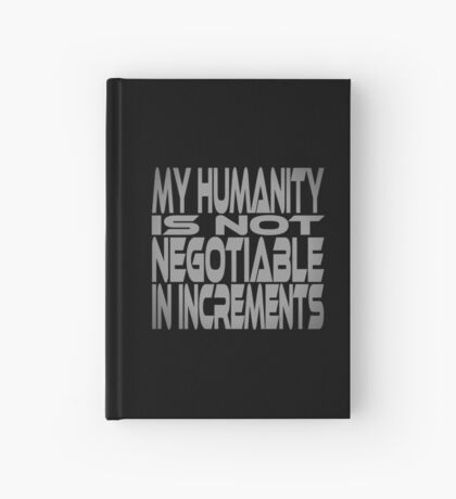My Humanity is Not Negotiable in Increments Hardcover Journal