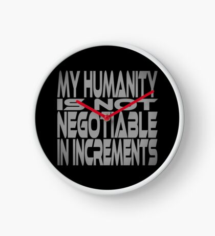 My Humanity is Not Negotiable in Increments Clock
