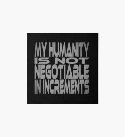 My Humanity is Not Negotiable in Increments Art Board