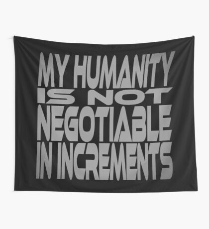 My Humanity is Not Negotiable in Increments Wall Tapestry