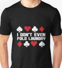 I Dont Even Fold Laundry Shirt T-Shirt