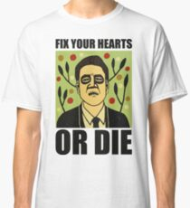 Fix Your Hearts Or Die Classic T-Shirt